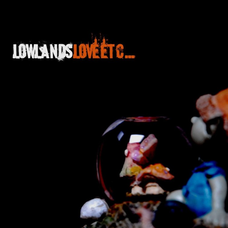 lowlands love etc.