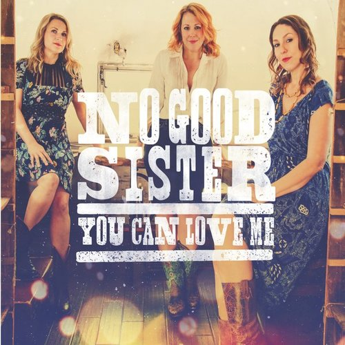 You Can Love Me - No Good Sister